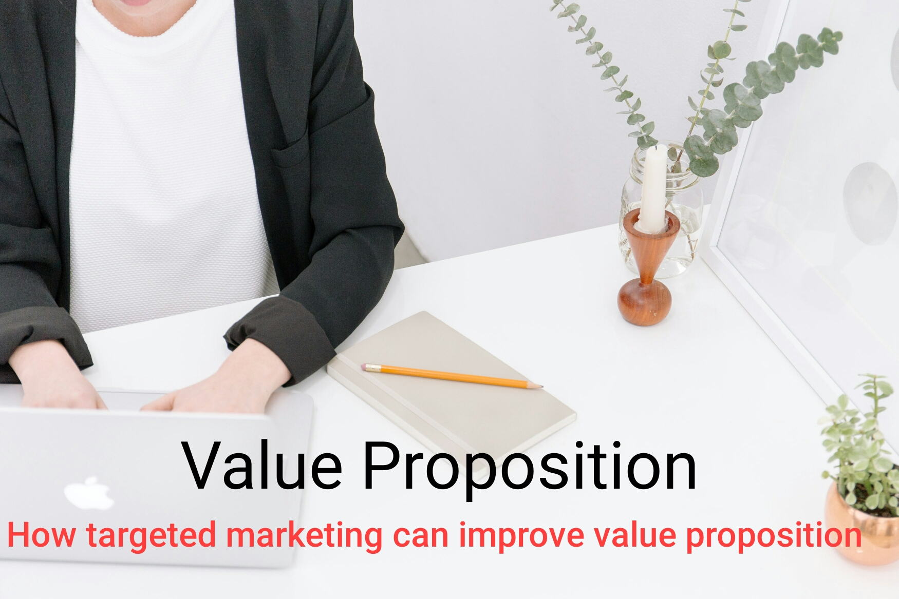 How targeted marketing can improve value proposition